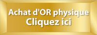 Achat d'or physique - Cliquez ici
